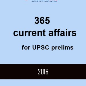 Vision 365 current affairs for upsc prelims 2016