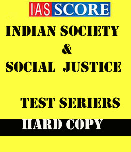 GS SCORE-TEST SERIES Indian society & Social justice