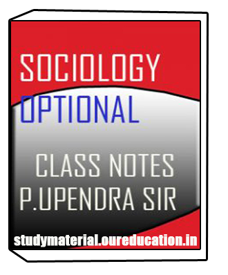 SOCIOLOGY Optional Class Notes Guided by P.Upendra Sir for IAS
