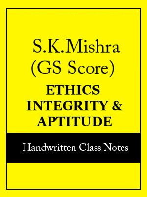 Study Material OF Ethics & Intergity Paper-IV by Late S.K.Mishra GS Score for IAS