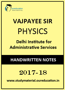 Physics Handwritten Notes by Vajpyee Sir (Delhi Institute for A.Services)