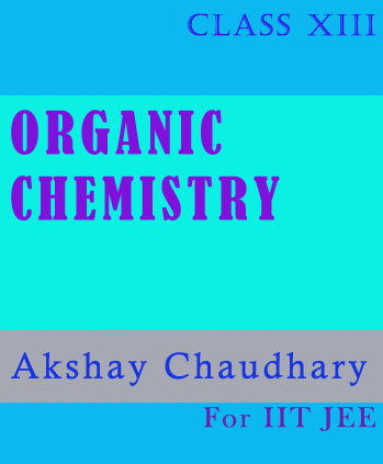Organic Chemistry for IIT JEE by Akshay Chaudhary