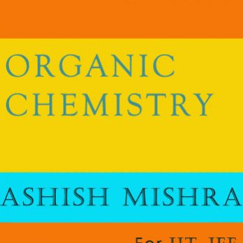 Organic Chemistry for IIT JEE by Ashish Mishra