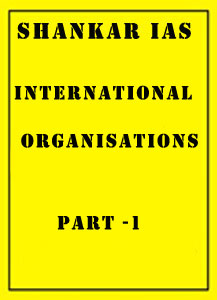 International Organisations part -1 Shankar IAS