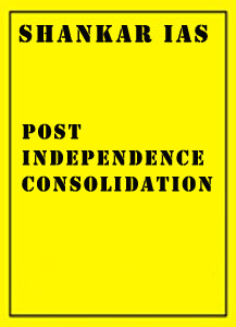 Post Independence Consolidation Shankar IAS