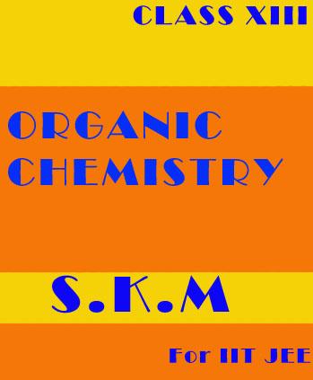 Organic Chemistry IIT JEE by SKM