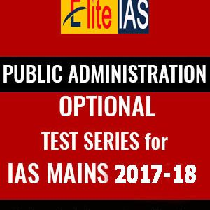 Public Administration Optional Test Series – IAS Mains 2017