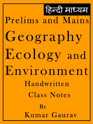 Geography Ecology & Environment Class Notes by Kumar Gaurav