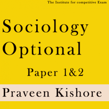 Sociology Optional Printed Notes- Praveen Kishore
