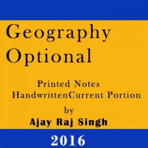 Geography Optional Printed Notes by Ajay Raj Singh