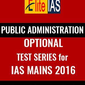 Public Administration Optional Test Series – IAS Mains 2016