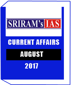 Sriram IAS Monthly Current Affairs August 2017