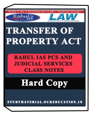 TRANSFER OF PROPERTY ACT- RAHUL IAS PCS AND JUDICIAL SERVICES CLASS NOTES - Study Material