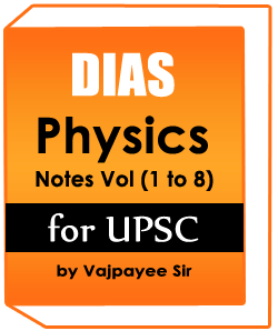 DIAS Physics Notes Vol (1 to 8) for UPSC by Vajpayee Sir