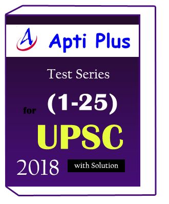 Apti Plus -Test Series (1-25) for UPSC 2018 with Solution