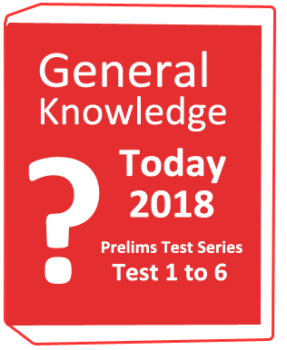 General Knowledge Today-2018 Prelims Test Series-Tets(1-6)