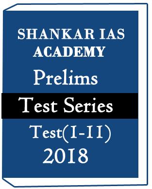 SHANKAR IAS ACADEMY-Prelims Test Series-Test(1-11)-2018