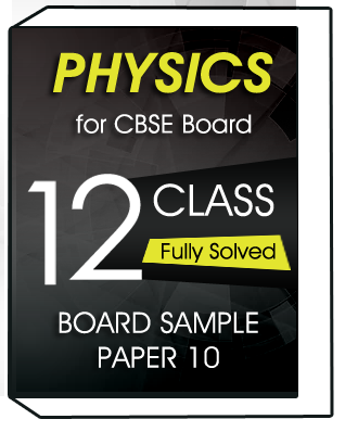 PHYSICS Class-12 for CBSE Board-Sample Paper-10